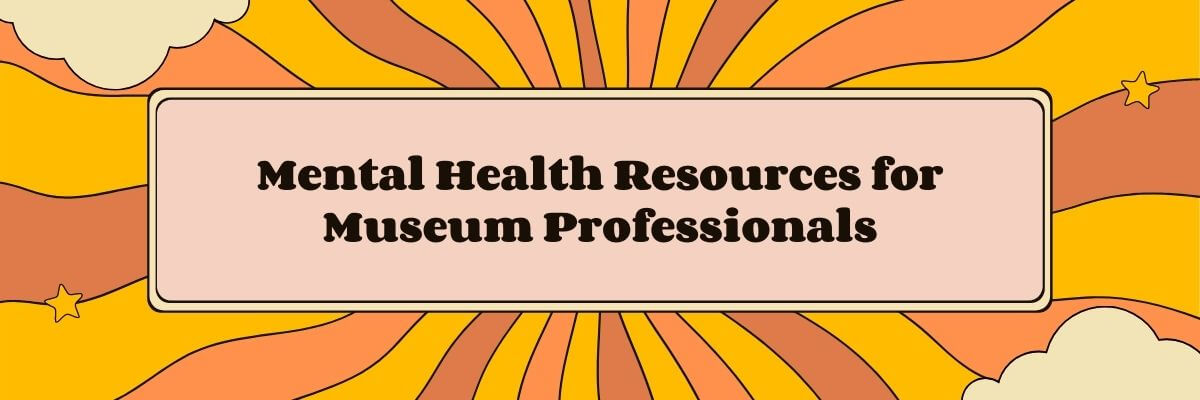 Mental Health Resources for Museum Professionals Banner